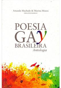 Poesia Gay Brasileira: Antologia. (Org.) Amanda Machado Marina Moura; Editora Machado, 2017.